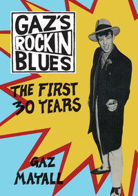 Gaz's Rockin' Blues : The First 30 Years - Gaz Mayall